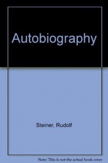 Autobiography: Chapters in the Course of My Life, 1861-1907 - Rudolf Steiner, Rita Stebbing