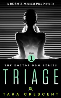 Triage (Doctor Dom, #1) - Tara Crescent