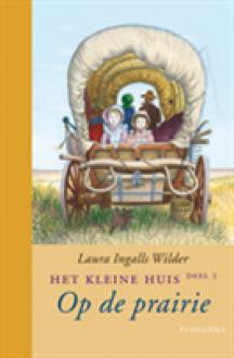 Op de prairie (Het kleine huis, #2) - Laura Ingalls Wilder, Garth Williams, A.C. Tholema
