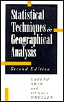 Statistical Techniques in Geographical Analysis - Gareth Shaw, Dennis Wheeler