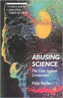 Abusing Science: The Case Against Creationism - Philip Kitcher