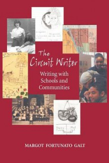 The Circuit Writer: Writing with Schools and Communities - Margot F. Galt
