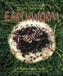 The Life Cycle of an Earthworm - Bobbie Kalman