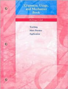 Grammar, Usage, and Mechanics Book: Teaching, More Practice, Application - McDougal Littell