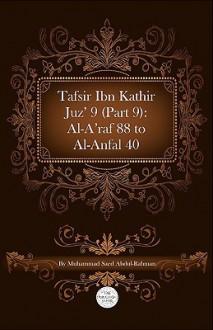 Tafsir Ibn Kathir Juz' 9 (Part 9): Al-A'Raf 88 to Al-Anfal 40 - ابن كثير, Muhammad Saed Abdul-Rahman, Ibn Kathir