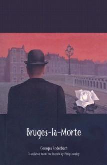 Bruges-la-Morte - Georges Rodenbach, Philip Mosley