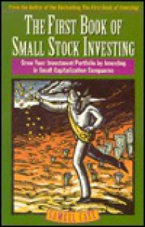 First Book of Small Stock Investing: Grow Your Investment Portfolio by Investing in Small Capitalization Companies - Samuel Case