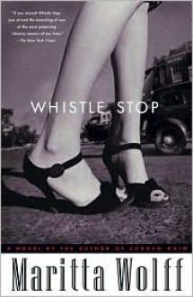 Whistle Stop: A Novel - Maritta Wolff