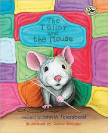The Tailor and the Mouse - Adapted by John M. Feierabend, James McGann (Illustrator)