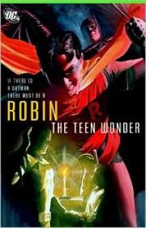 Robin: The Teen Wonder - Dennis O'Neil, Tony S. Daniel, James Robinson, Chuck Dixon, Jim Starlin, Marv Wolfman, Bill Willingham, Geoff Johns, Lee Weeks, Scott McDaniel