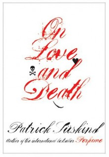 On Love and Death - Patrick Suskind, Anthea Bell