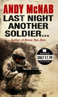 Last Night Another Soldier...: Quick Read - Andy McNab