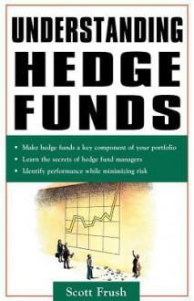 Understanding Hedge Funds - Scott Frush