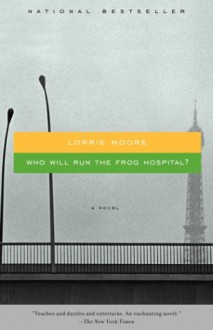 Who Will Run the Frog Hospital? - Lorrie Moore