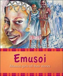 Emusoi: Masaai Girls Tell Their Stories - Gareth Thomas, Kasia Parham