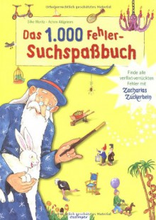 Das 1000 Fehler Suchspassbuch[Finde Alle Verflixt Verrückten Fehler Mit Zacharias Zuckerbein] - Silke Moritz, Achim Ahlgrimm