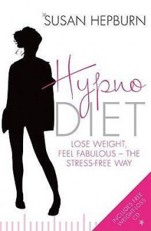Hypnodiet: Lose Weight, Feel Fabulous - The Stress-Free Way - Susan Hepburn