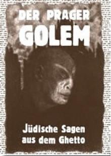 Der prager Golem - Jüdische Sagen aus dem Ghetto - Harald Salfellner