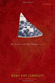 The Bowl Is Already Broken: A Novel - Mary Kay Zuravleff