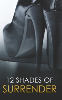 12 Shades of Surrender: Chance of a LifetimeThe ChallengeTaste of PleasureSeven Day LoanTaking Her BossUnder His Hand - 'Portia Da Costa', 'Megan Hart', 'Lisa Renee Jones', 'Tiffany Reisz', 'Alegra Verde'