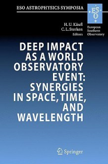 Deep Impact as a World Observatory Event: Synergies in Space, Time, and Wavelength - H. U. Kaufl, H. U. Kaufl