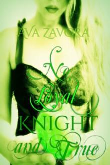 No Loyal Knight and True - Ava Zavora