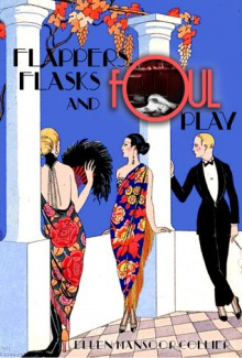 Flappers, Flasks and Foul Play - Ellen Mansoor Collier