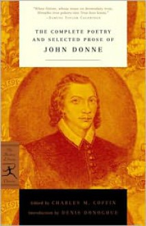 The Complete Poetry and Selected Prose of John Donne the Complete Poetry and Selected Prose of John Donne - John Donne