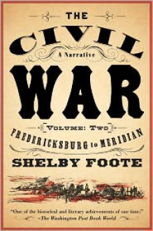 The Civil War: A Narrative: Volume 2: Fredericksburg to Meridian - Shelby Foote