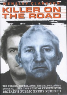 Killer on the Road: The True Story of Kenneth Noye, Britain's Public Enemy Number 1 - Wensley Clarkson