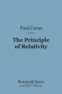 The Principle of Relativity In the Light of the Philosophy of Science - Paul Carus
