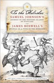 To the Hebrides: Samuel Johnson's Journey to the Western Islands of Scotland and James Boswell's Journal of a Tour to the Hebrides - Ronald Black