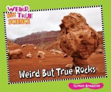 Weird But True Rocks (Weird But True Science) - Carmen Bredeson