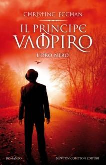 Il principe vampiro: L'oro nero - Christine Feehan, C. Serretta