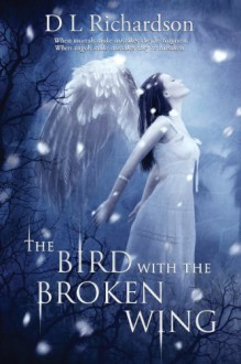 The Bird with the Broken Wing - D.L. Richardson