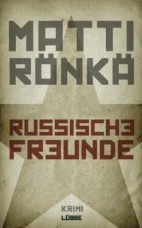 Russische Freunde: Kriminalroman (German Edition) - Matti Rönkä, Gabriele Schrey-Vasara