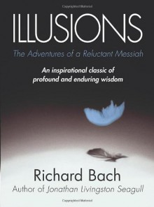 Illusions: The Adventures of a Reluctant Messiah - Richard Bach