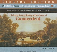 A Primary Source History of the Colony of Connecticut - Ann Malaspina, Jay Snyder