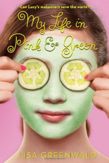 My Life in Pink & Green - Lisa Greenwald