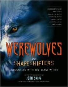 Werewolves and Shape Shifters: Encounters with the Beasts Within - George R.R. Martin,H.P. Lovecraft,Neil Gaiman,Tessa Gratton,Bentley Little,Zak Jarvis,Violet Glaze,Peter Giglio,Mercedes M. Yardley,Dieter Meyer,Scott Bradley,Brad C. Hodson,Nicole Cushing,Alice Henderson,Alethea Kontis,Steve Duffy,Maxwell Hart,Richard Ch