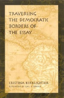 Traversing the Democratic Borders of the Essay - Cristina Kirklighter