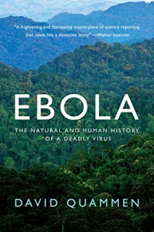 Ebola: The Natural and Human History of a Deadly Virus - David Quammen