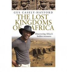 The Lost Kingdoms of Africa - Gus Casely-Hayford
