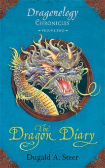 The Dragon Diary: Dragonology Chronicles Volume 2 - Dugald A. Steer, Douglas Carrel