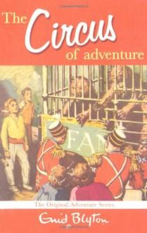 The Circus of Adventure - Enid Blyton