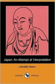 Japan: An Attempt at Interpretation - Lafcadio Hearn