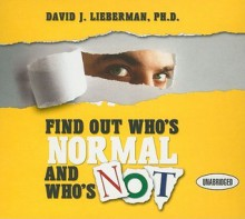 Find Out Who's Normal and Who's Not:: Proven Techniques to Quickly Uncover Anyone's Degree of Emotional Stability (Audio) - David J. Lieberman, Sean Pratt