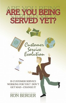 Are You Being Served Yet?: Customer Service Evolution - Ron Berger
