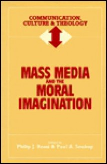 Mass Media And The Moral Imagination - Philip J. Rossi
