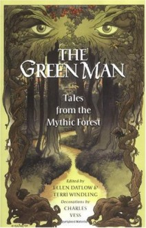 The Green Man: Tales from the Mythic Forest - Patricia A. McKillip, Charles Vess, Tanith Lee, Michael Cadnum, Gregory Maguire, Jane Yolen, Ellen Datlow, Charles de Lint, Kathe Koja, Nina Kiriki Hoffman, Carol Emshwiller, Jeffrey Ford, Emma Bull, Terri Windling, M. Shayne Bell, Bill Lewis, Midori Snyder, Katherine Vaz
